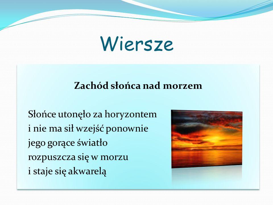 Wiersze Zachód słońca nad morzem Słońce utonęło za horyzontem i nie ma sił wzejść ponownie jego gorące światło rozpuszcza się w morzu i staje się akwa