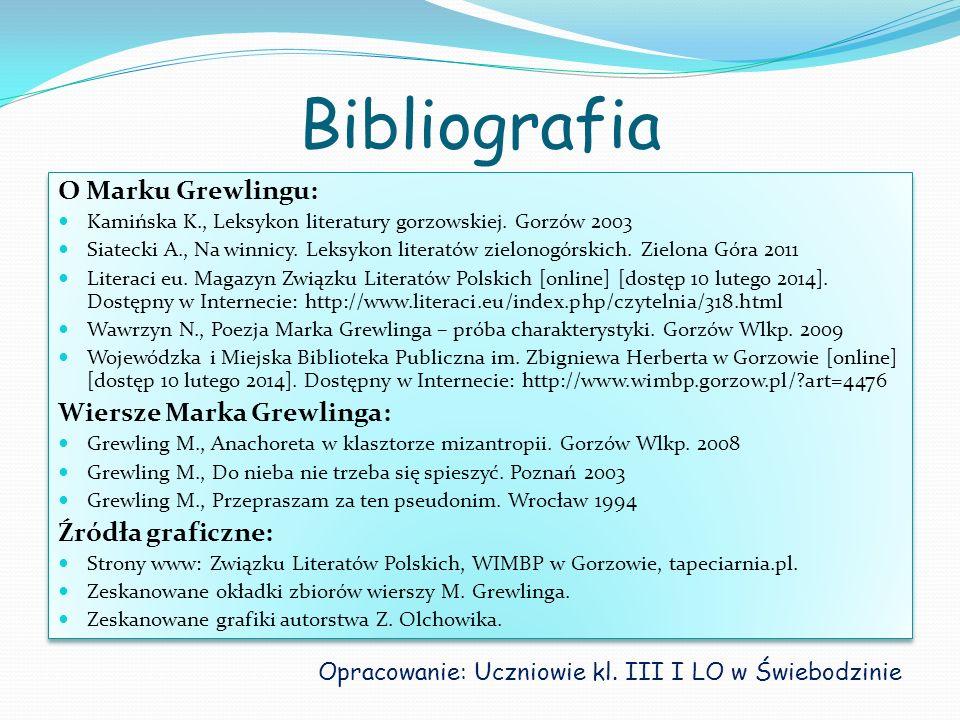 Bibliografia O Marku Grewlingu: Kamińska K., Leksykon literatury gorzowskiej. Gorzów 2003 Siatecki A., Na winnicy. Leksykon literatów zielonogórskich.