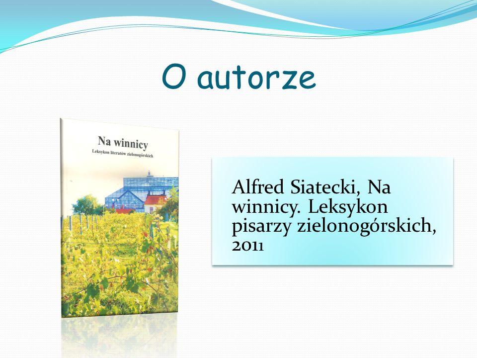 O autorze Alfred Siatecki, Na winnicy. Leksykon pisarzy zielonogórskich, 201 1