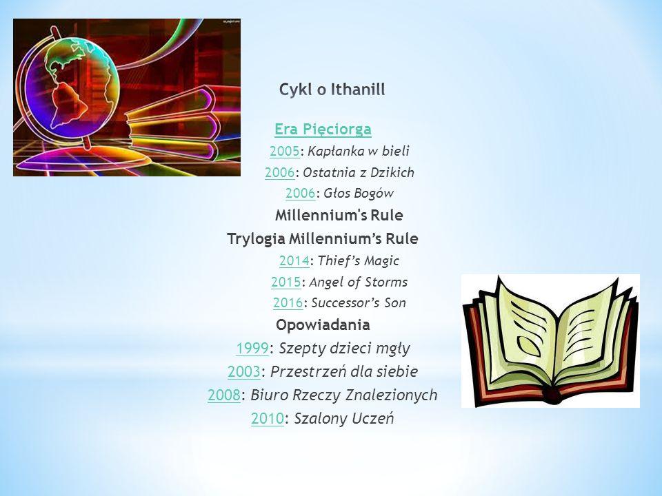 Era Pięciorga 20052005: Kapłanka w bieli 20062006: Ostatnia z Dzikich 20062006: Głos Bogów Millennium's Rule Trylogia Millenniums Rule 20142014: Thief