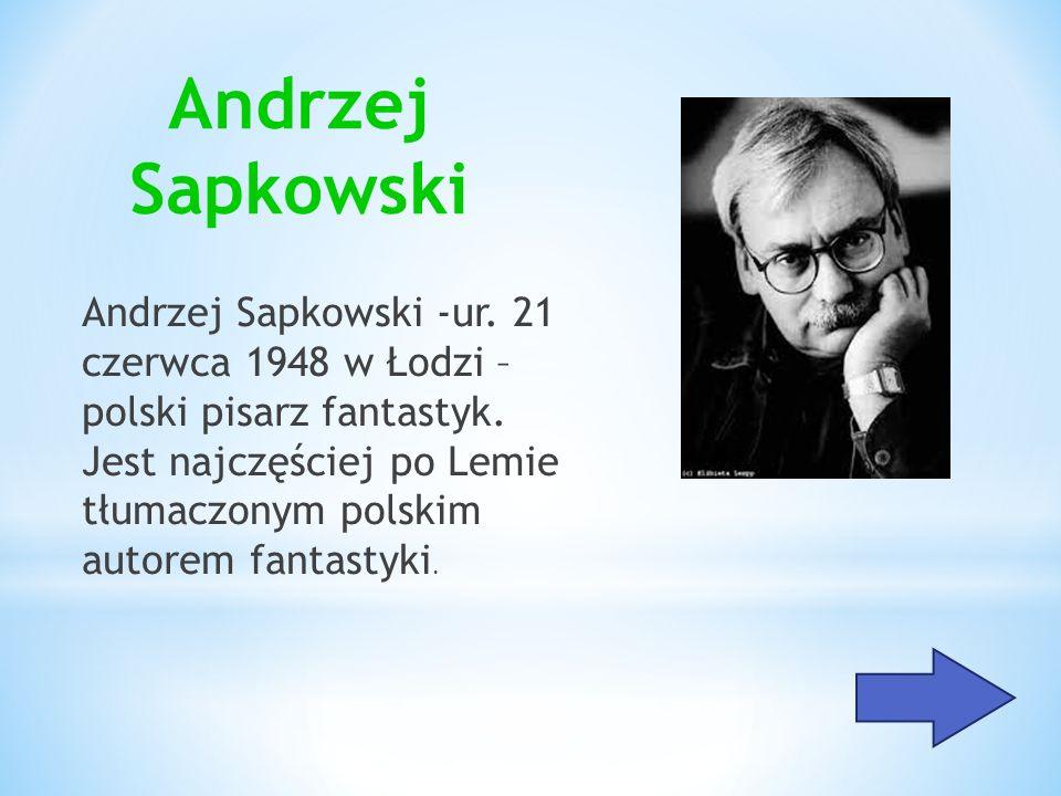 Andrzej Sapkowski Andrzej Sapkowski -ur. 21 czerwca 1948 w Łodzi – polski pisarz fantastyk. Jest najczęściej po Lemie tłumaczonym polskim autorem fant