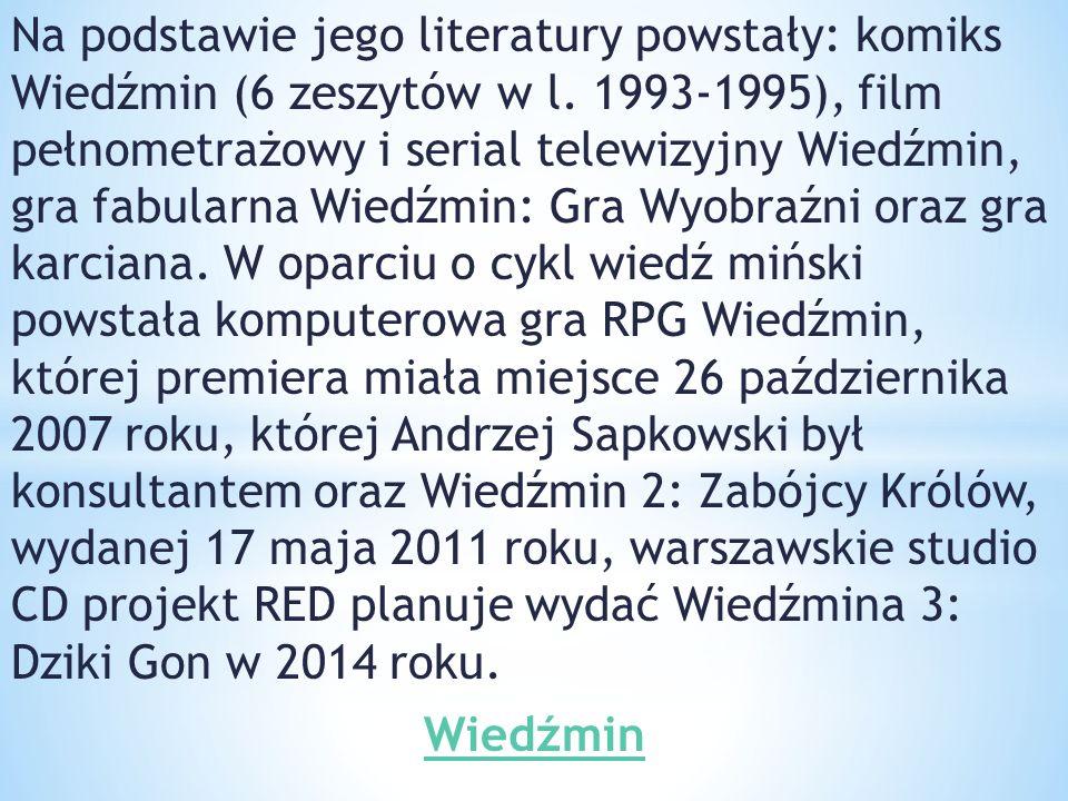 Na podstawie jego literatury powstały: komiks Wiedźmin (6 zeszytów w l. 1993-1995), film pełnometrażowy i serial telewizyjny Wiedźmin, gra fabularna W