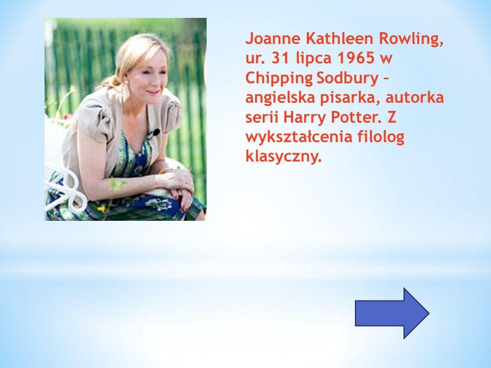 Joanne Kathleen Rowling, ur. 31 lipca 1965 w Chipping Sodbury – angielska pisarka, autorka serii Harry Potter. Z wykształcenia filolog klasyczny.