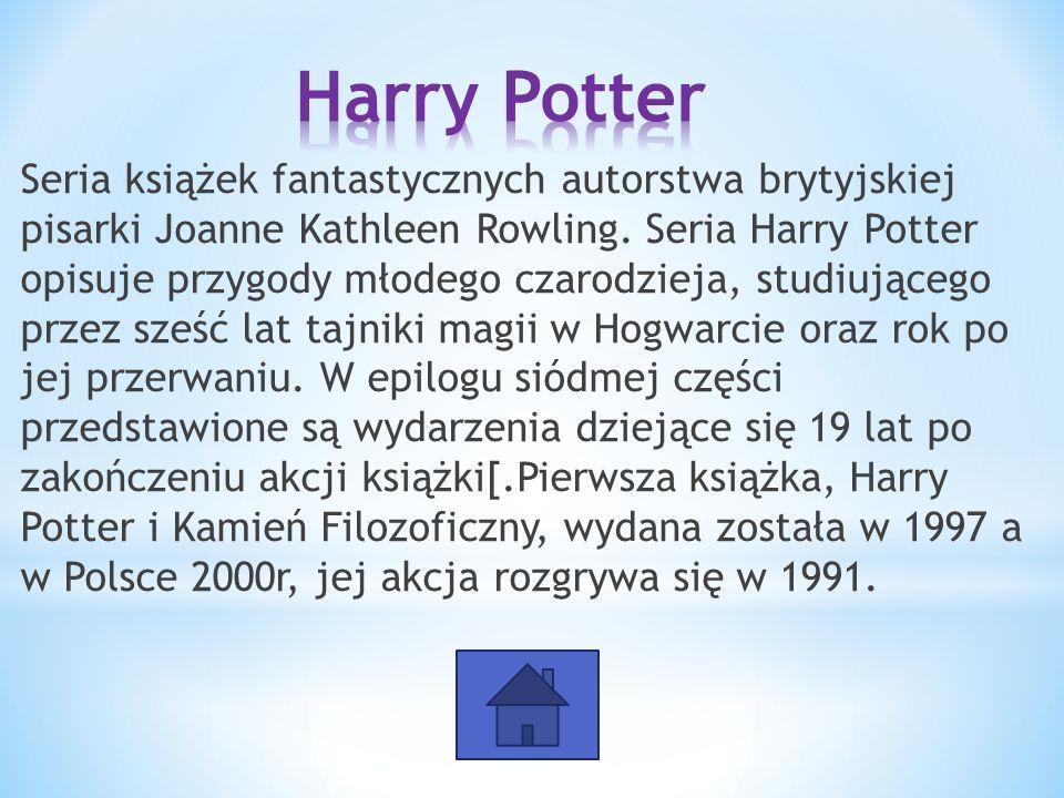 Seria książek fantastycznych autorstwa brytyjskiej pisarki Joanne Kathleen Rowling. Seria Harry Potter opisuje przygody młodego czarodzieja, studiując