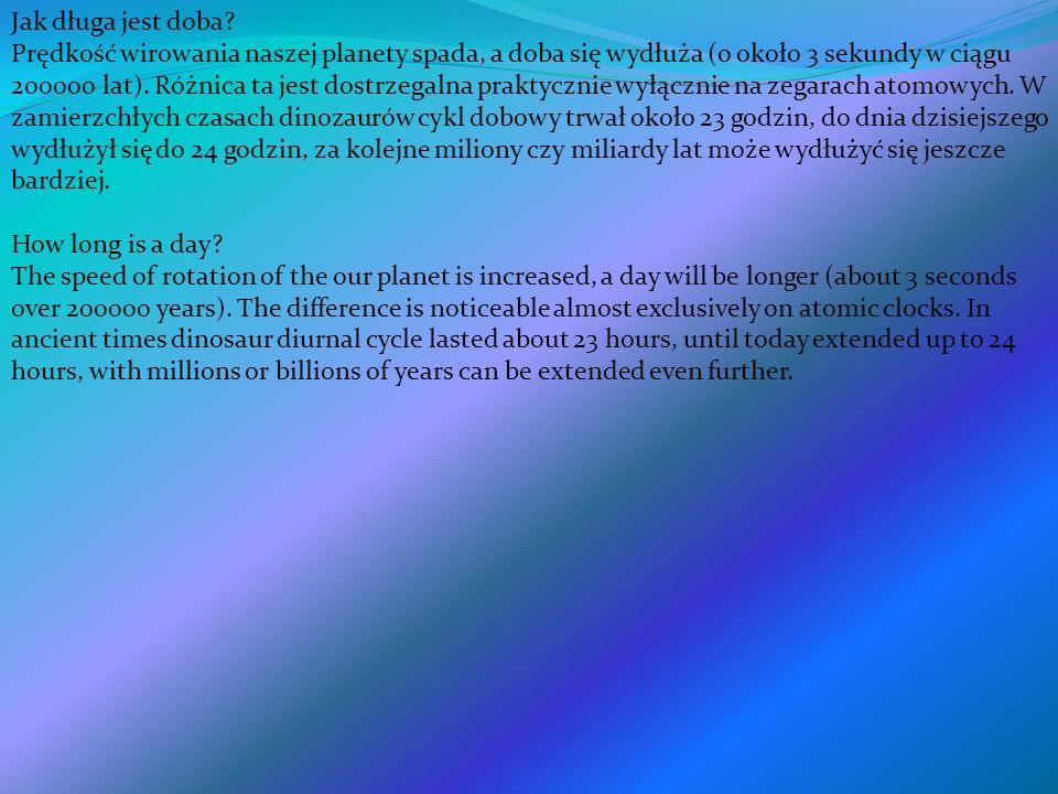 Jak długa jest doba? Prędkość wirowania naszej planety spada, a doba się wydłuża (o około 3 sekundy w ciągu 200000 lat). Różnica ta jest dostrzegalna
