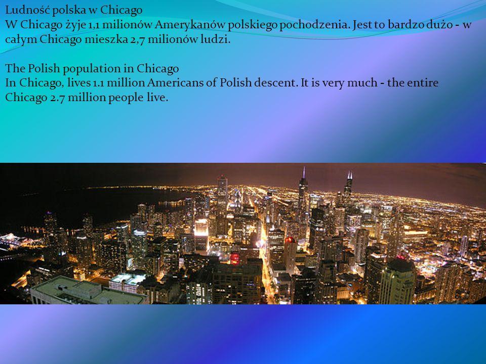 Ludność polska w Chicago W Chicago żyje 1,1 milionów Amerykanów polskiego pochodzenia. Jest to bardzo dużo - w całym Chicago mieszka 2,7 milionów ludz