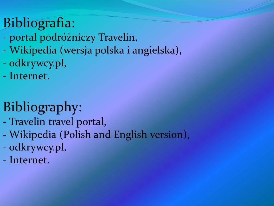 Bibliografia: - portal podróżniczy Travelin, - Wikipedia (wersja polska i angielska), - odkrywcy.pl, - Internet. Bibliography: - Travelin travel porta