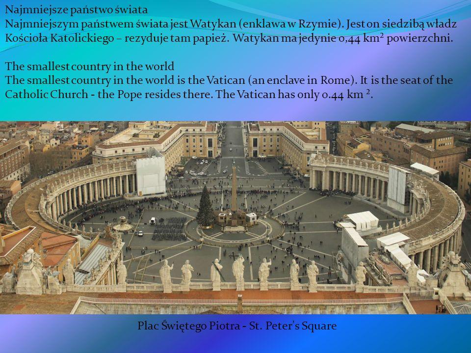 Najmniejsze państwo świata Najmniejszym państwem świata jest Watykan (enklawa w Rzymie). Jest on siedzibą władz Kościoła Katolickiego – rezyduje tam p