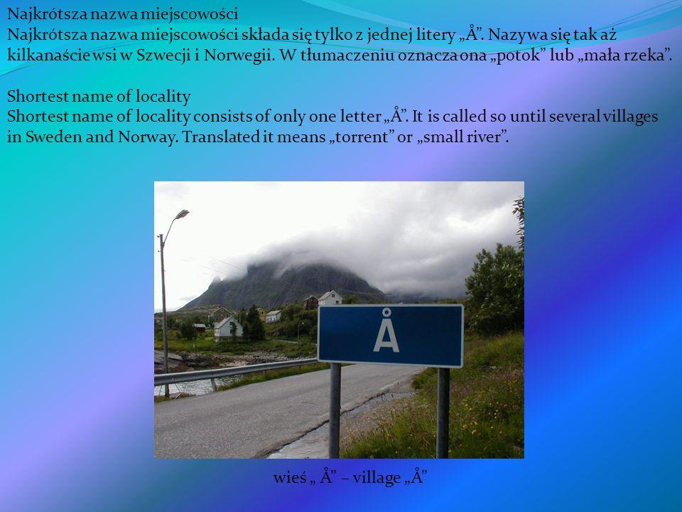 Najkrótsza nazwa miejscowości Najkrótsza nazwa miejscowości składa się tylko z jednej litery Å. Nazywa się tak aż kilkanaście wsi w Szwecji i Norwegii