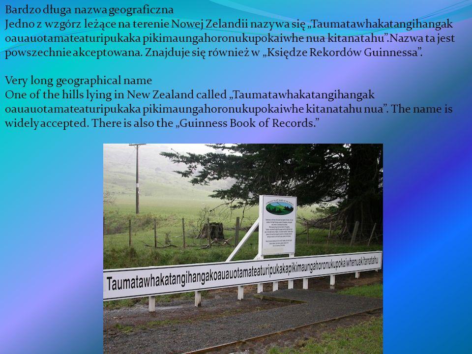 Bardzo długa nazwa geograficzna Jedno z wzgórz leżące na terenie Nowej Zelandii nazywa się Taumatawhakatangihangak oauauotamateaturipukaka pikimaungah
