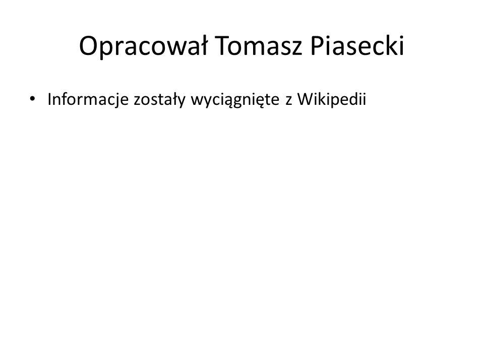 Opracował Tomasz Piasecki Informacje zostały wyciągnięte z Wikipedii