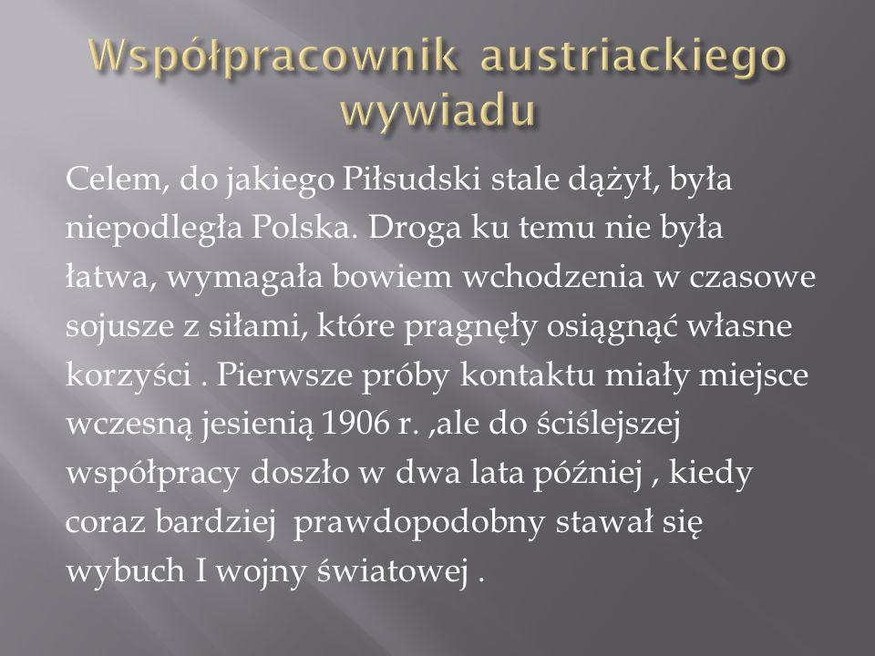 W dniu w którym Austro-Węgry wypowiedziały Wojnę Rosji, 6 sierpnia 1914 r., Piłsudski mógł rozpocząć realizację swoich planów.