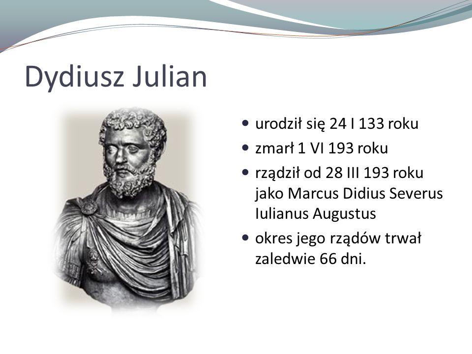 Dydiusz Julian urodził się 24 I 133 roku zmarł 1 VI 193 roku rządził od 28 III 193 roku jako Marcus Didius Severus Iulianus Augustus okres jego rządów trwał zaledwie 66 dni.