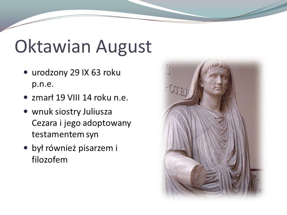 Oktawian August urodzony 29 IX 63 roku p.n.e. zmarł 19 VIII 14 roku n.e. wnuk siostry Juliusza Cezara i jego adoptowany testamentem syn był również pi