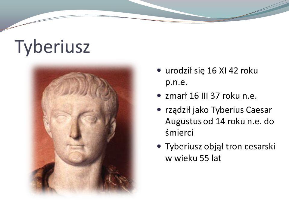 Tyberiusz urodził się 16 XI 42 roku p.n.e. zmarł 16 III 37 roku n.e. rządził jako Tyberius Caesar Augustus od 14 roku n.e. do śmierci Tyberiusz objął