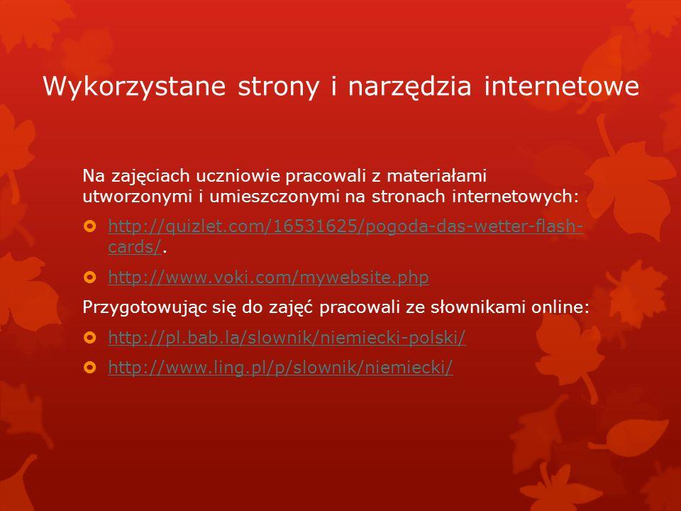 Wykorzystane strony i narzędzia internetowe Na zajęciach uczniowie pracowali z materiałami utworzonymi i umieszczonymi na stronach internetowych: http://quizlet.com/16531625/pogoda-das-wetter-flash- cards/.