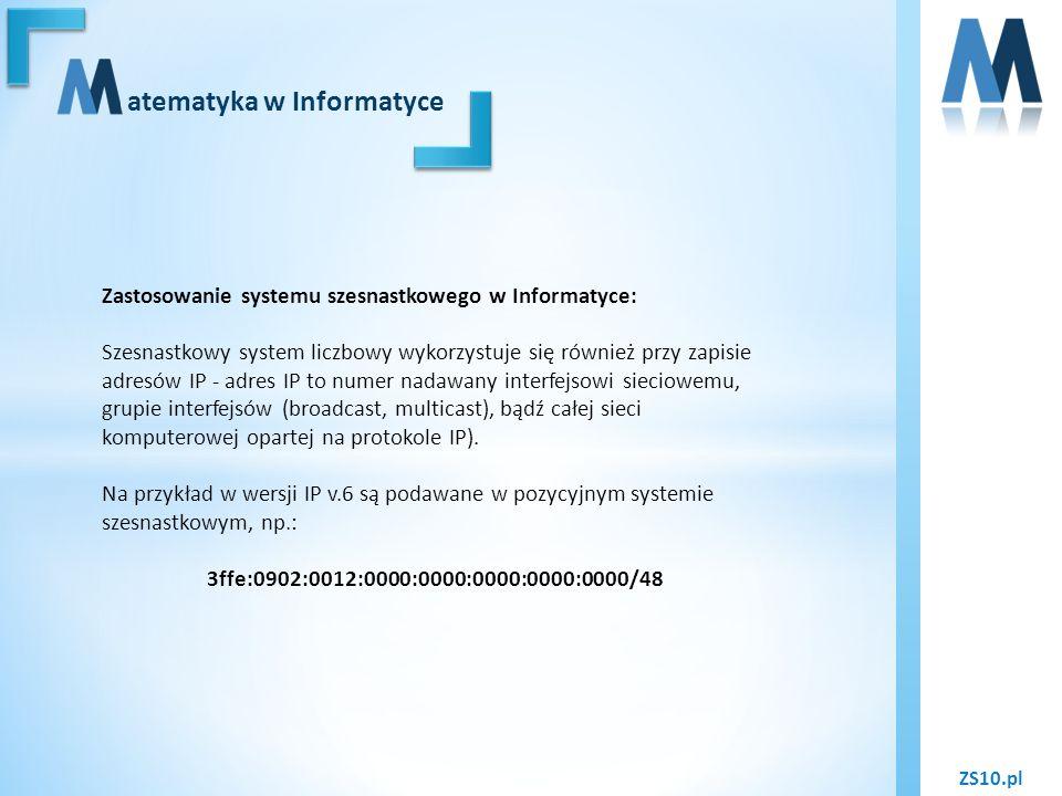 ZS10.pl atematyka w Informatyce Zastosowanie systemu szesnastkowego w Informatyce: Szesnastkowy system liczbowy wykorzystuje się również przy zapisie