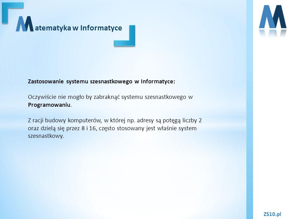 ZS10.pl atematyka w Informatyce Zastosowanie systemu szesnastkowego w Informatyce: Oczywiście nie mogło by zabraknąć systemu szesnastkowego w Programo