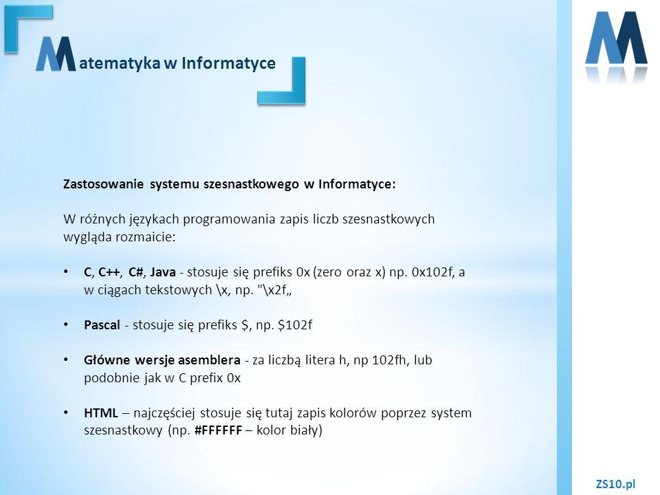 ZS10.pl atematyka w Informatyce Zastosowanie systemu szesnastkowego w Informatyce: W różnych językach programowania zapis liczb szesnastkowych wygląda