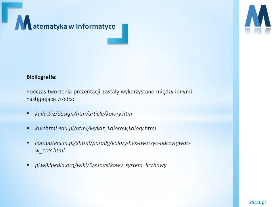ZS10.pl atematyka w Informatyce Bibliografia: Podczas tworzenia prezentacji zostały wykorzystane między innymi następujące źródła: kaila.biz/design/ht