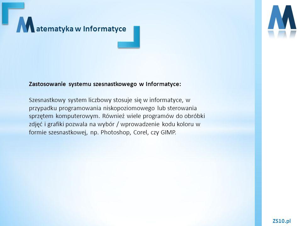 ZS10.pl atematyka w Informatyce Zastosowanie systemu szesnastkowego w Informatyce: Szesnastkowy system liczbowy stosuje się w informatyce, w przypadku
