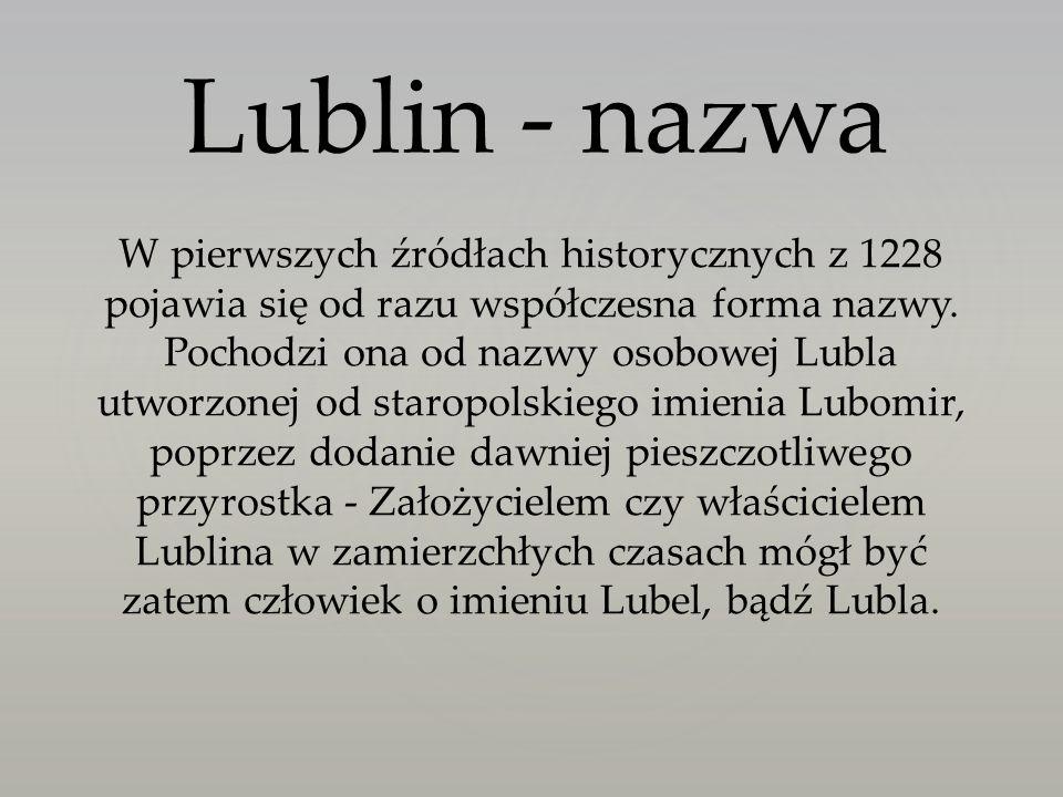 Lublin - nazwa W pierwszych źródłach historycznych z 1228 pojawia się od razu współczesna forma nazwy. Pochodzi ona od nazwy osobowej Lubla utworzonej
