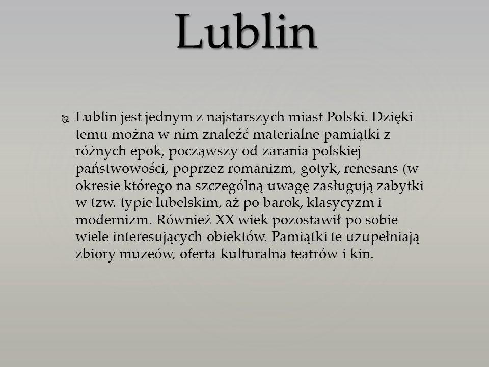 Lublin jest jednym z najstarszych miast Polski. Dzięki temu można w nim znaleźć materialne pamiątki z różnych epok, począwszy od zarania polskiej pańs