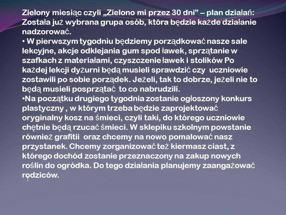 Zielony miesi ą c czyli Zielono mi przez 30 dni – plan dzia ł a ń : Zosta ł a ju ż wybrana grupa osób, która b ę dzie ka ż de dzia ł anie nadzorowa ć.