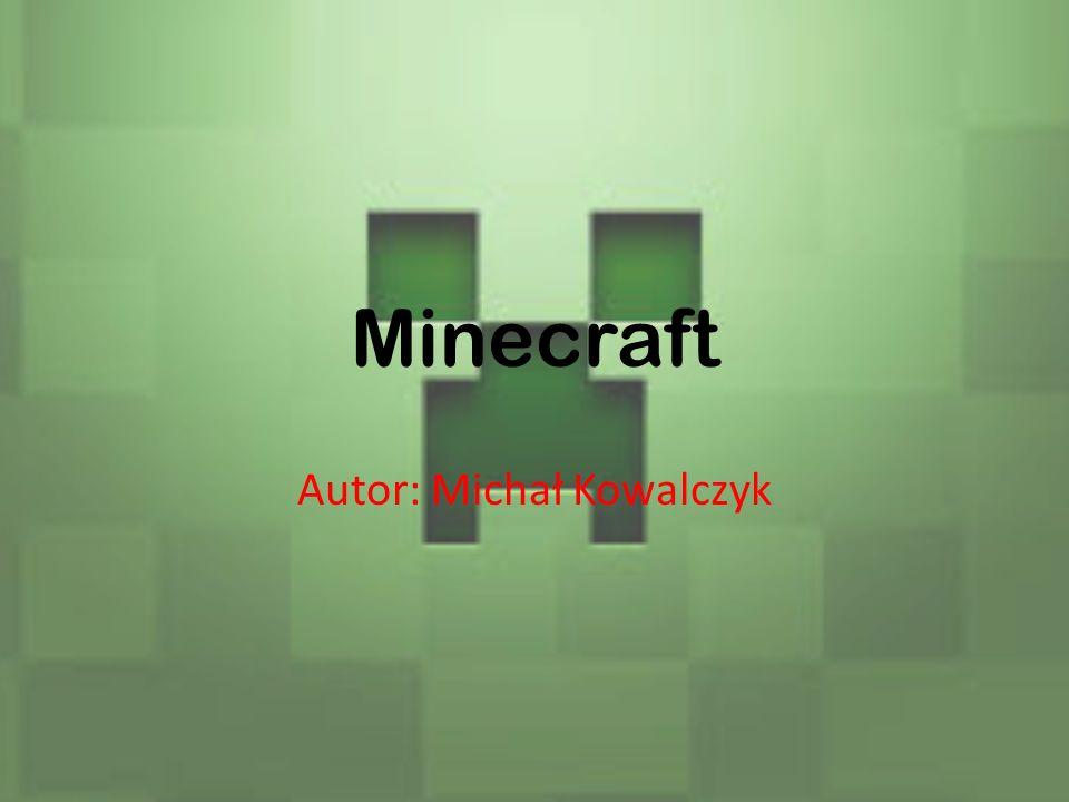Minecraft Autor: Michał Kowalczyk