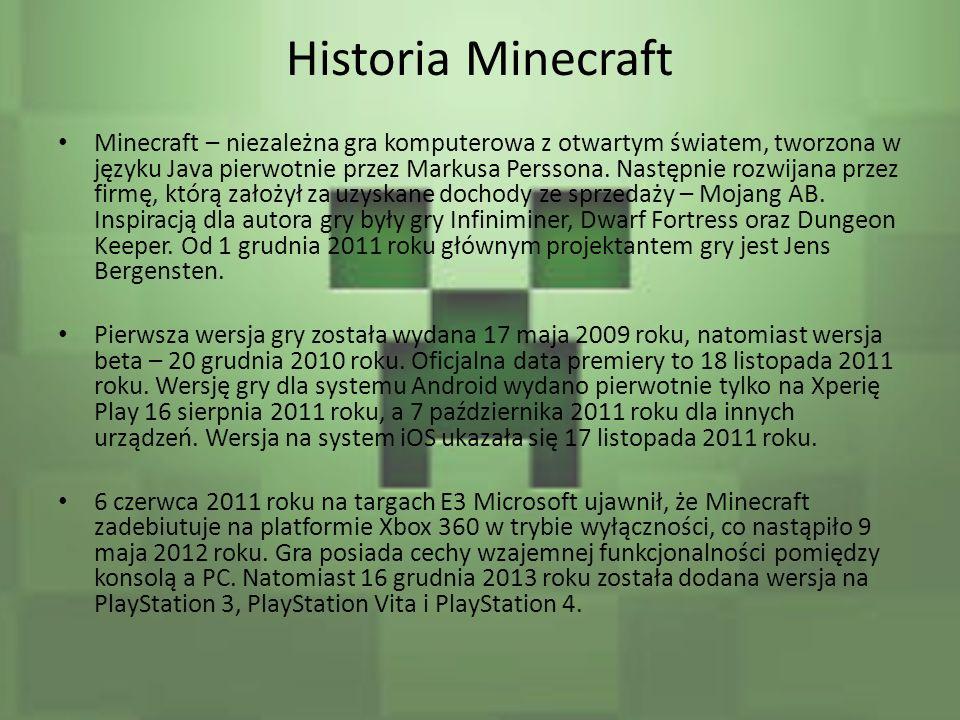 Historia Minecraft Minecraft – niezależna gra komputerowa z otwartym światem, tworzona w języku Java pierwotnie przez Markusa Perssona. Następnie rozw