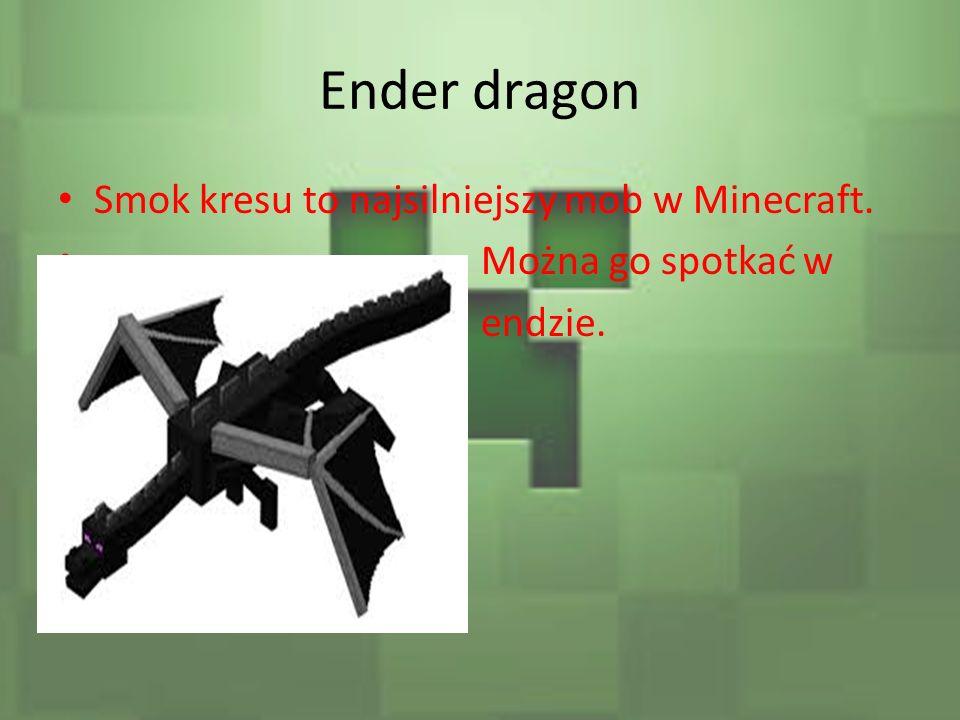Ender dragon Smok kresu to najsilniejszy mob w Minecraft. Można go spotkać w endzie.