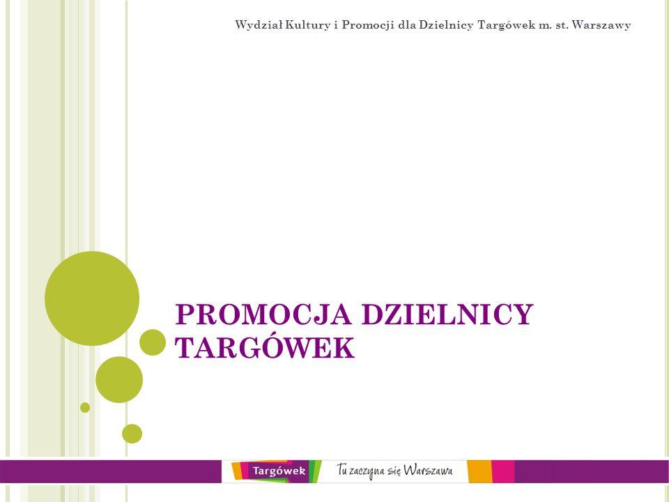 K IERUNKI PROMOCJI D ZIELNICY T ARGÓWEK Promocja Dzielnicy Targówek obejmuje szereg działań mających na celu informowanie i zachęcanie mieszkańców do udziału w życiu dzielnicy.