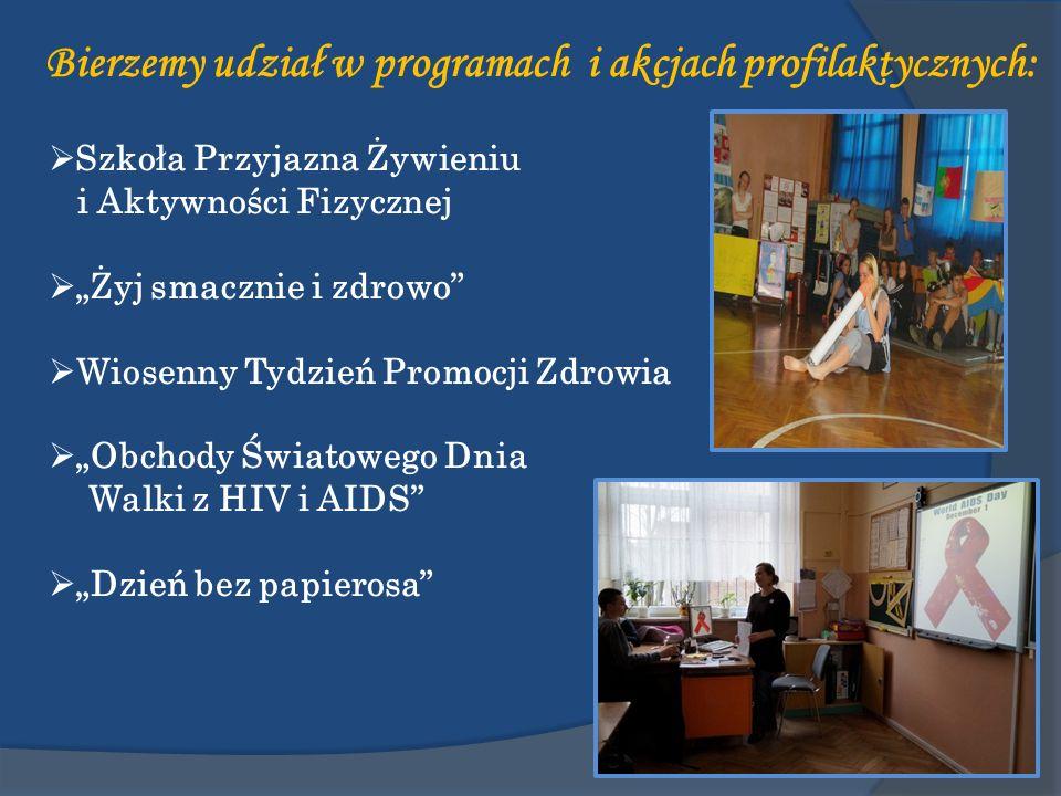 Bierzemy udział w programach i akcjach profilaktycznych: Szkoła Przyjazna Żywieniu i Aktywności Fizycznej Żyj smacznie i zdrowo Wiosenny Tydzień Promocji Zdrowia Obchody Światowego Dnia Walki z HIV i AIDS Dzień bez papierosa