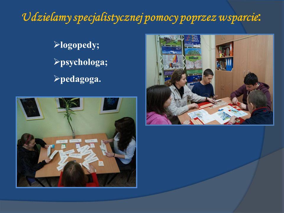 Udzielamy specjalistycznej pomocy poprzez wsparcie : logopedy; psychologa; pedagoga.