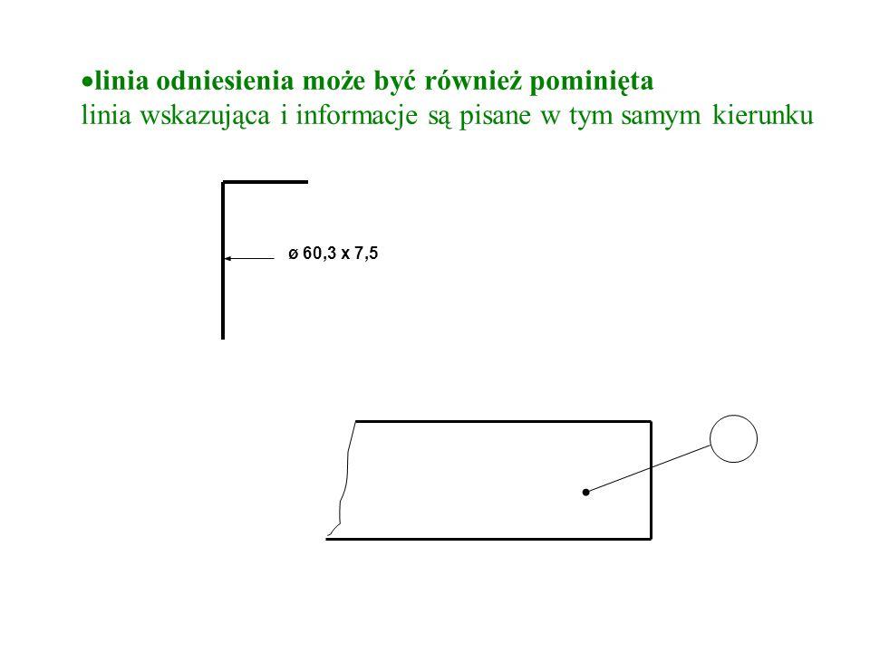 linia odniesienia może być również pominięta linia wskazująca i informacje są pisane w tym samym kierunku ø 60,3 x 7,5