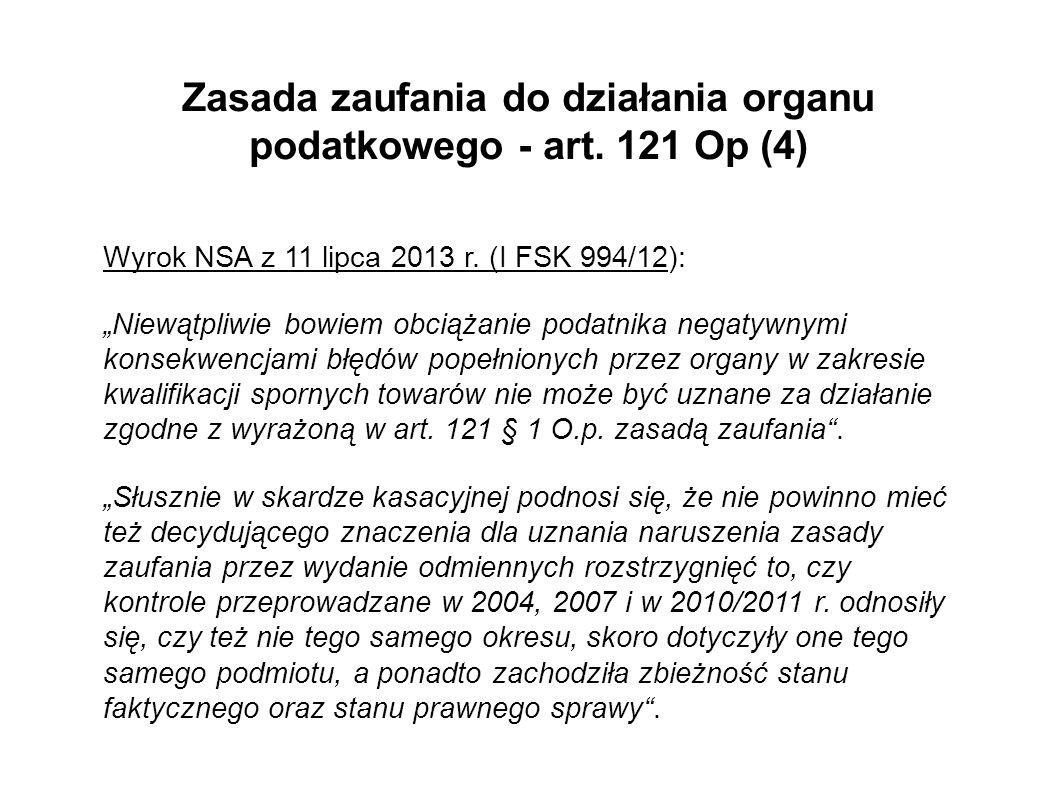 Zasada zaufania do działania organu podatkowego - art. 121 Op (4) Wyrok NSA z 11 lipca 2013 r. (I FSK 994/12): Niewątpliwie bowiem obciążanie podatnik