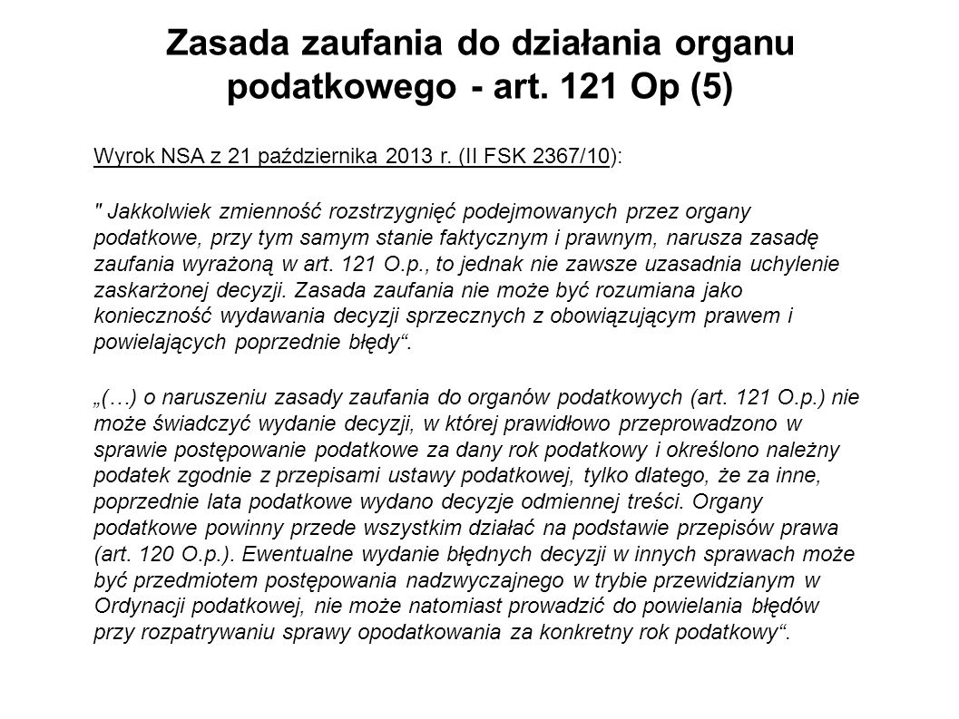 Zasada zaufania do działania organu podatkowego - art. 121 Op (5) Wyrok NSA z 21 października 2013 r. (II FSK 2367/10):