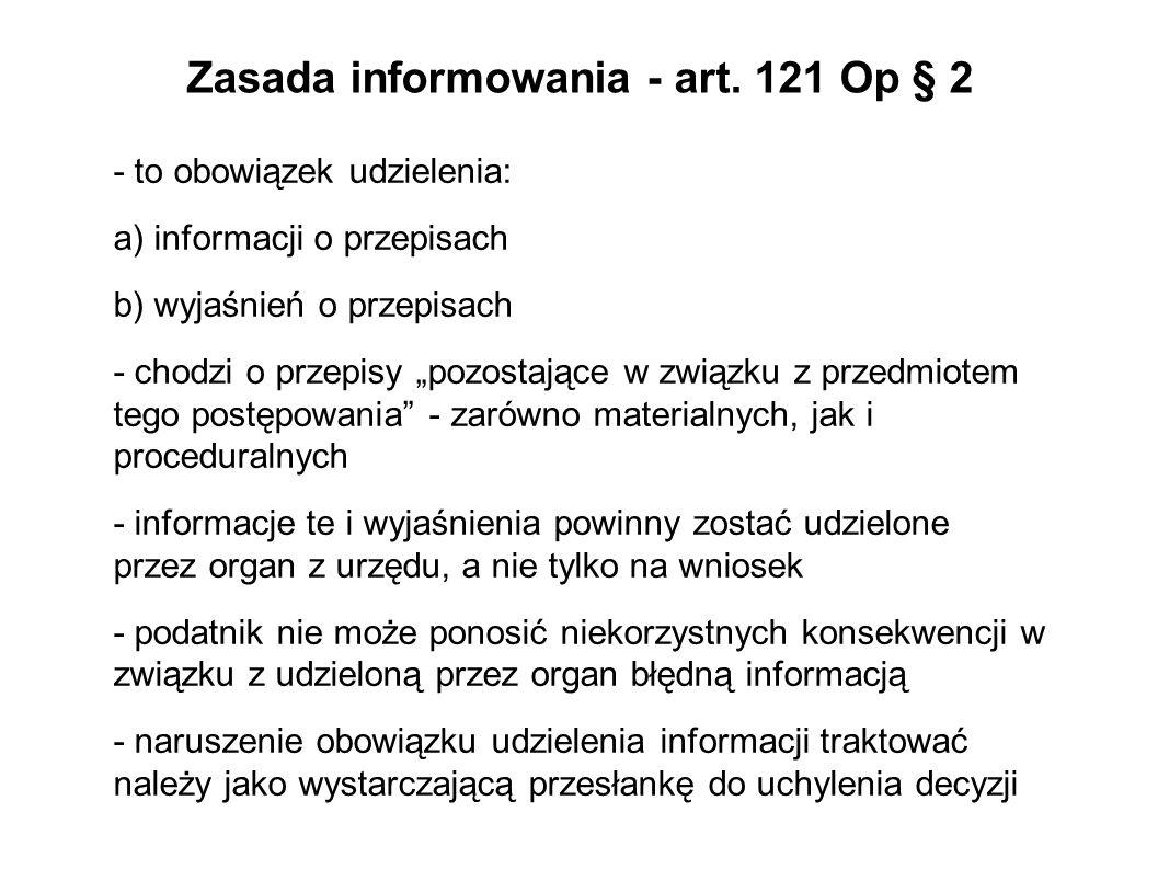 Zasada informowania - art. 121 Op § 2 - to obowiązek udzielenia: a) informacji o przepisach b) wyjaśnień o przepisach - chodzi o przepisy pozostające