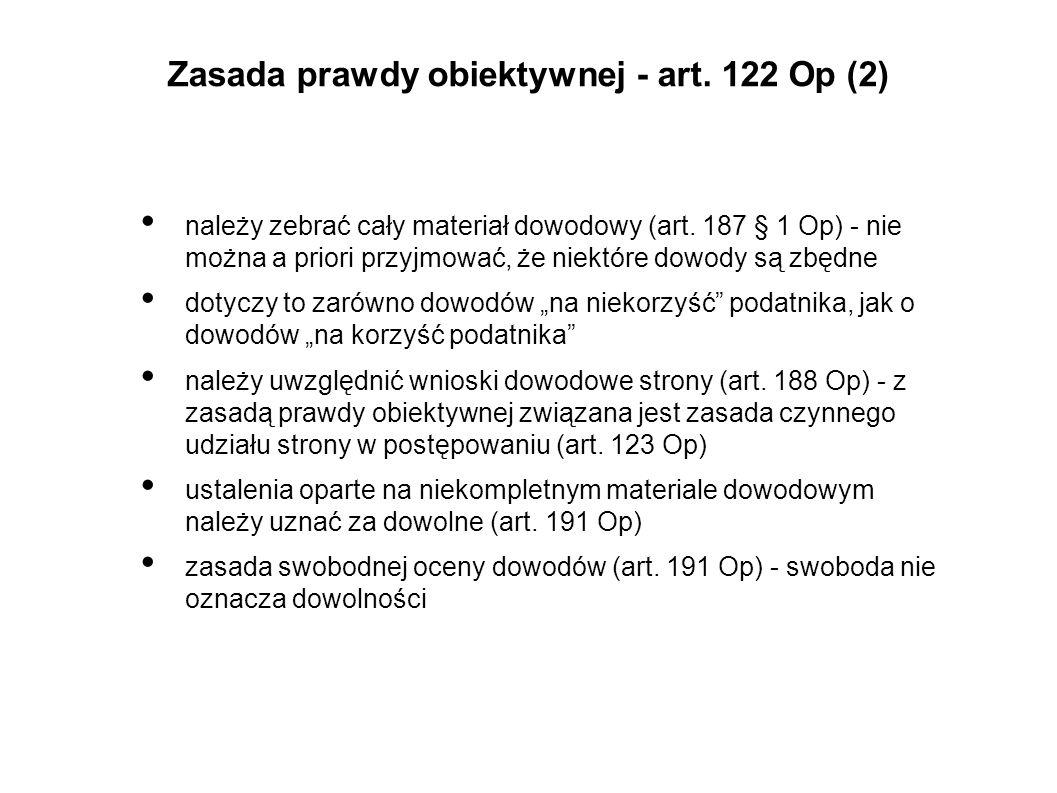 Zasada prawdy obiektywnej - art. 122 Op (2) należy zebrać cały materiał dowodowy (art. 187 § 1 Op) - nie można a priori przyjmować, że niektóre dowody