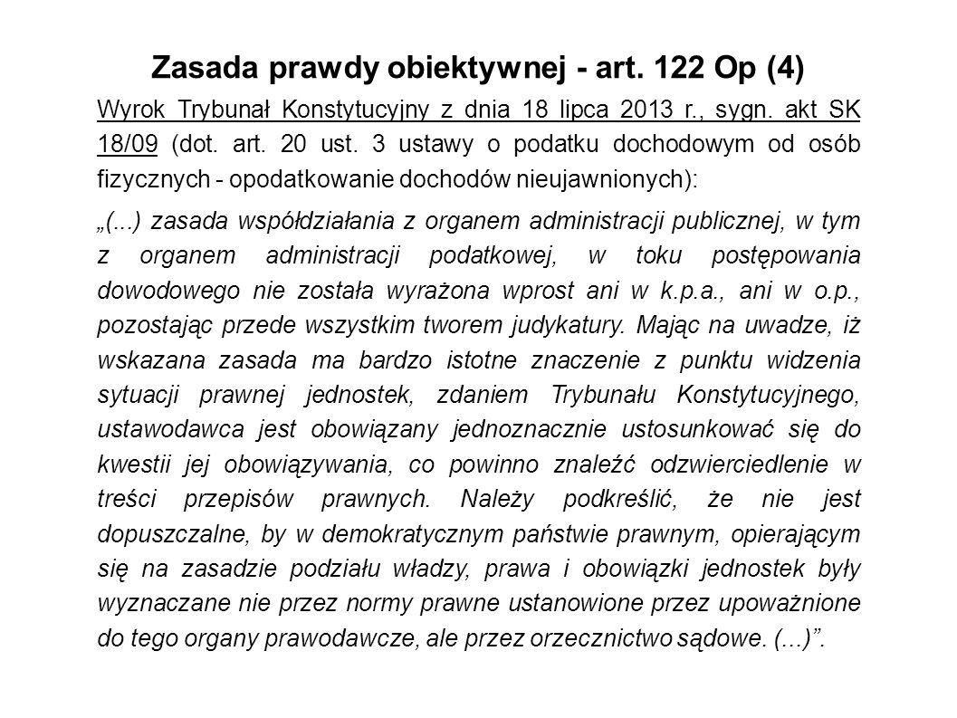 Zasada prawdy obiektywnej - art. 122 Op (4) Wyrok Trybunał Konstytucyjny z dnia 18 lipca 2013 r., sygn. akt SK 18/09 (dot. art. 20 ust. 3 ustawy o pod