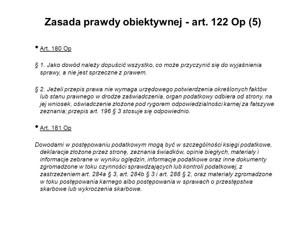 Zasada prawdy obiektywnej - art. 122 Op (5) Art. 180 Op § 1. Jako dowód należy dopuścić wszystko, co może przyczynić się do wyjaśnienia sprawy, a nie