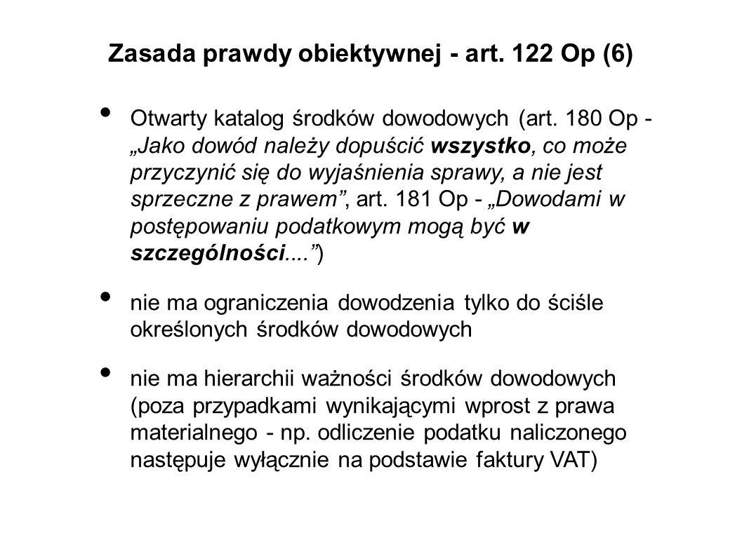Zasada prawdy obiektywnej - art. 122 Op (6) Otwarty katalog środków dowodowych (art. 180 Op - Jako dowód należy dopuścić wszystko, co może przyczynić