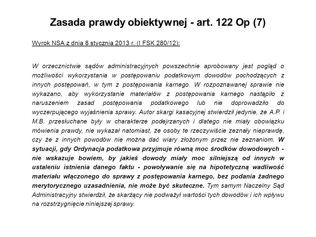 Zasada prawdy obiektywnej - art. 122 Op (7) Wyrok NSA z dnia 8 stycznia 2013 r. (I FSK 280/12): W orzecznictwie sądów administracyjnych powszechnie ap