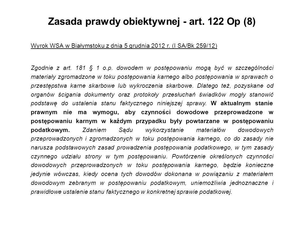 Zasada prawdy obiektywnej - art. 122 Op (8) Wyrok WSA w Białymstoku z dnia 5 grudnia 2012 r. (I SA/Bk 259/12) Zgodnie z art. 181 § 1 o.p. dowodem w po