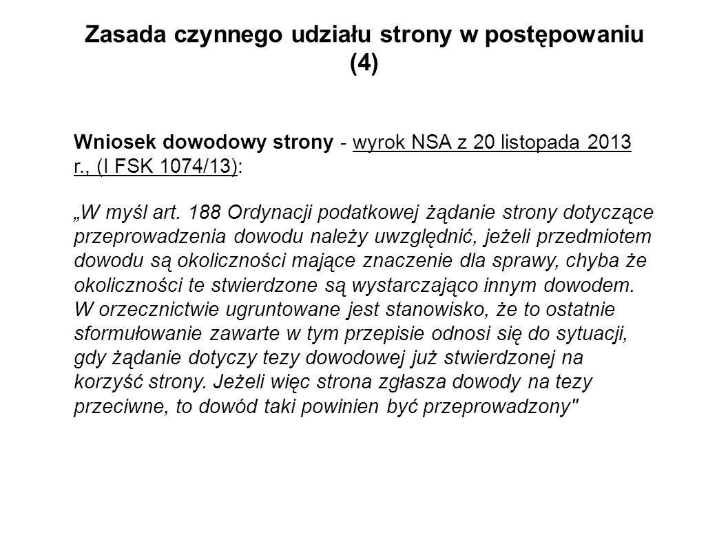 Zasada czynnego udziału strony w postępowaniu (4) Wniosek dowodowy strony - wyrok NSA z 20 listopada 2013 r., (I FSK 1074/13): W myśl art.