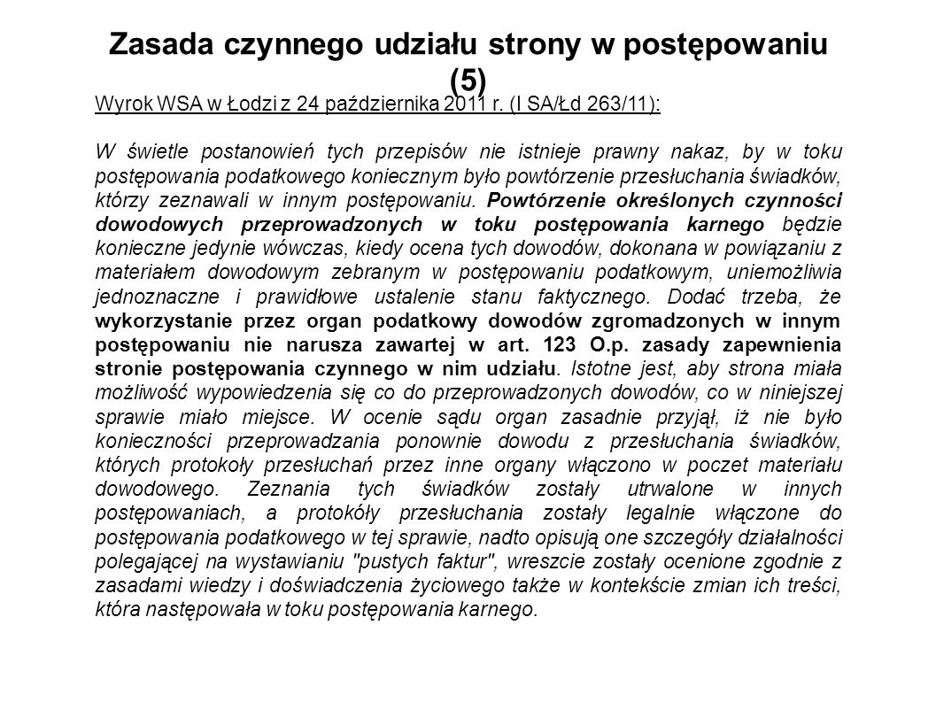 Zasada czynnego udziału strony w postępowaniu (5) Wyrok WSA w Łodzi z 24 października 2011 r. (I SA/Łd 263/11): W świetle postanowień tych przepisów n