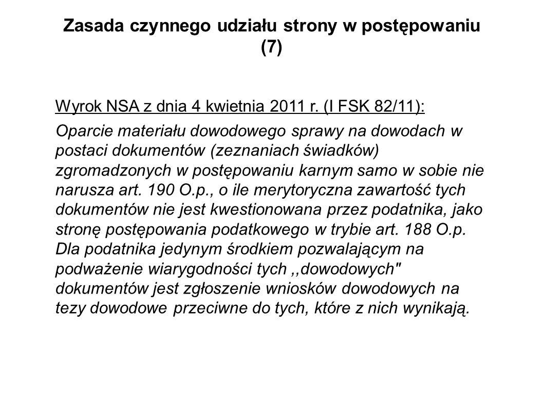 Zasada czynnego udziału strony w postępowaniu (7) Wyrok NSA z dnia 4 kwietnia 2011 r. (I FSK 82/11): Oparcie materiału dowodowego sprawy na dowodach w