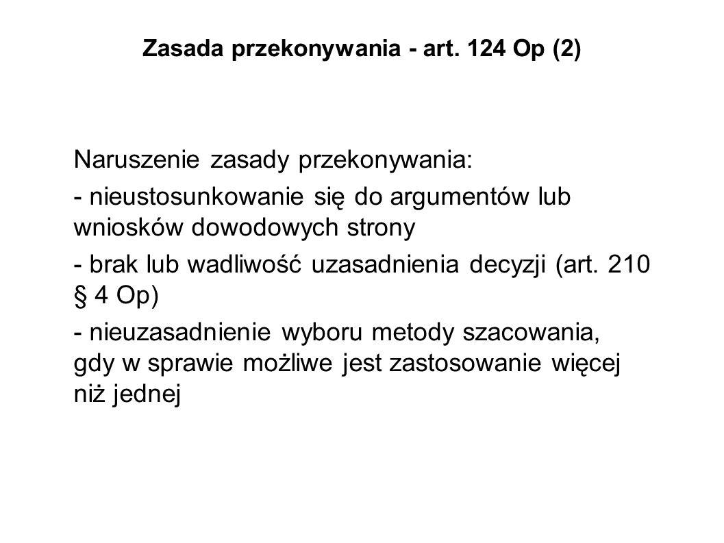 Zasada przekonywania - art. 124 Op (2) Naruszenie zasady przekonywania: - nieustosunkowanie się do argumentów lub wniosków dowodowych strony - brak lu