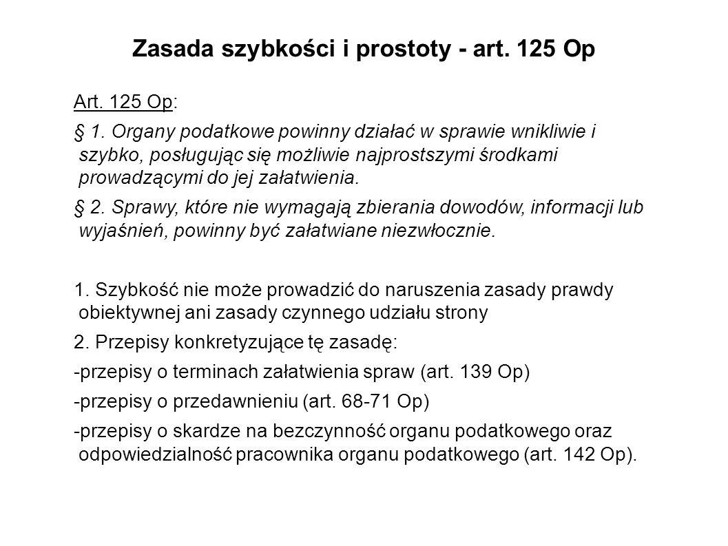 Zasada szybkości i prostoty - art. 125 Op Art. 125 Op: § 1. Organy podatkowe powinny działać w sprawie wnikliwie i szybko, posługując się możliwie naj