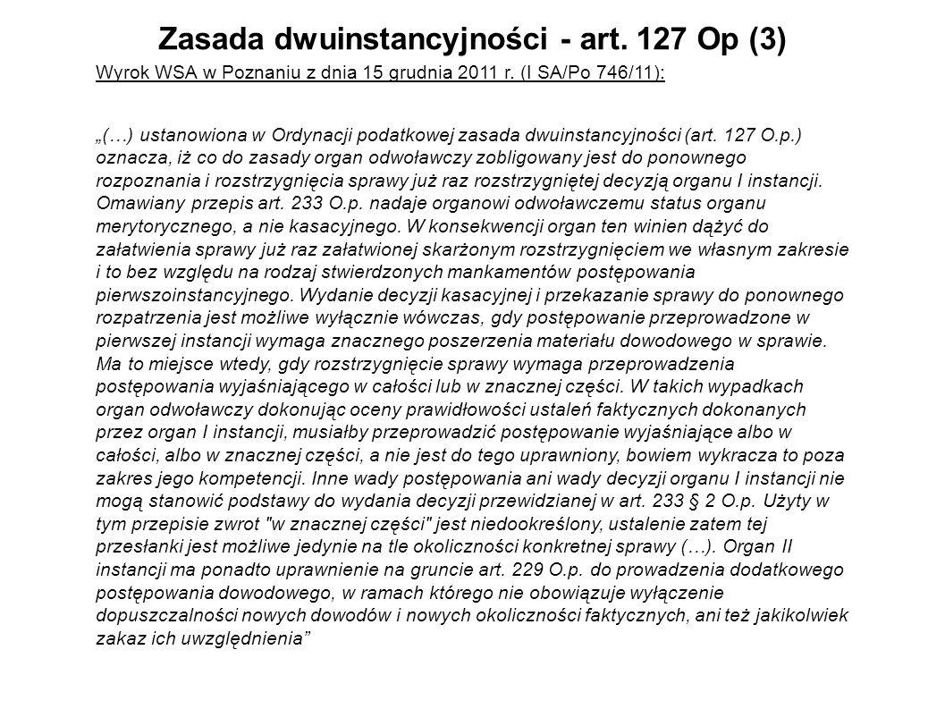 Zasada dwuinstancyjności - art. 127 Op (3) Wyrok WSA w Poznaniu z dnia 15 grudnia 2011 r. (I SA/Po 746/11): (…) ustanowiona w Ordynacji podatkowej zas
